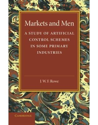 Markets and Men: A Study of Artificial Control Schemes in Some Primary Industries