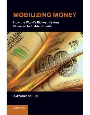 Mobilizing Money: How the World's Richest Nations Financed Industrial Growth (Japan-US Center UFJ Bank Monographs on International Financial Markets)