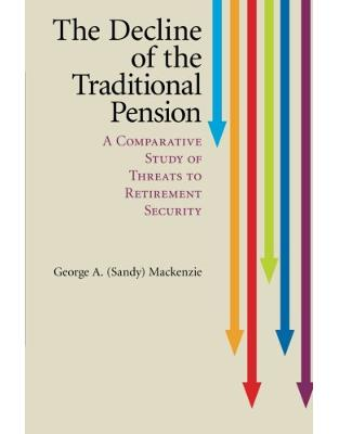 The Decline of the Traditional Pension: A Comparative Study of Threats to Retirement Security