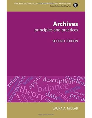 Libraria online eBookshop - Archives: Principles and practices (Principles and Practice in Records Management and Archives) - Laura A Millar  - Facet