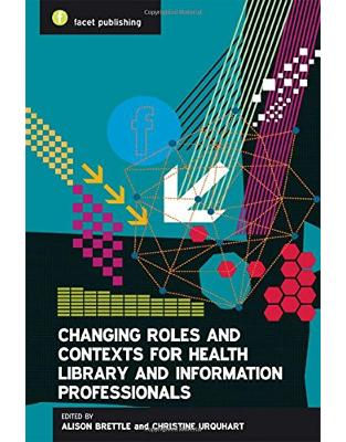 Libraria online eBookshop - Changing Roles and Contexts for Health Library and Information Professionals - Alison Brettle , Christine Urquhart - Facet