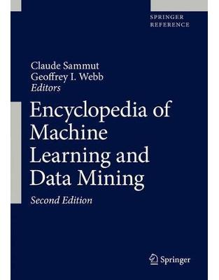 Libraria online eBookshop - Encyclopedia of Machine Learning and Data Mining - Claude Sammut, Geoffrey I. Webb - Springer