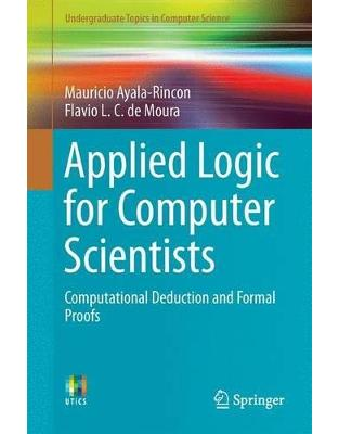 Libraria online eBookshop - Applied Logic for Computer Scientists: Computational Deduction and Formal Proofs - Mauricio Ayala-Rincón, Flávio L. C. de Moura - Springer