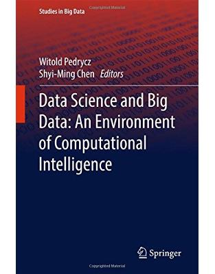 Libraria online eBookshop - Data Science and Big Data: An Environment of Computational Intelligence -  Witold Pedrycz , Shyi-Ming Chen - Springer