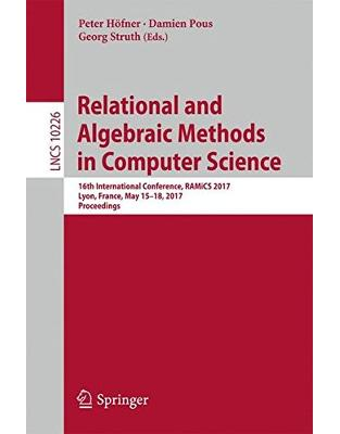 Libraria online eBookshop - Relational and Algebraic Methods in Computer Science: 16th International Conference, RAMiCS 2017, Lyon, France, May 15-18, 2017, Proceedings - Peter Höfner, Damien Pous, Georg Struth - Springer