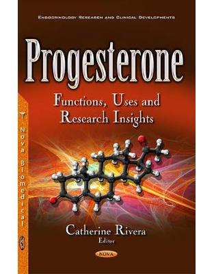 Libraria online eBookshop - Progesterone: Functions, Uses & Research Insights -  Catherine Rivera - Nova Science Publishers Inc