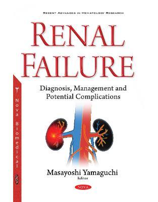Libraria online eBookshop - Renal Failure: Diagnosis, Management & Potential Complications -  Masayoshi Yamaguchi - Nova Science Publishers Inc
