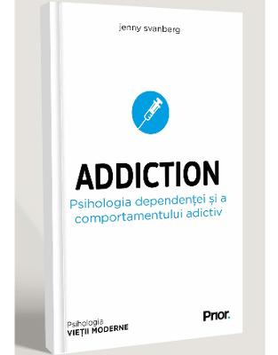 ADDICTION. Psihologia dependentei si a comportamentului adictiv