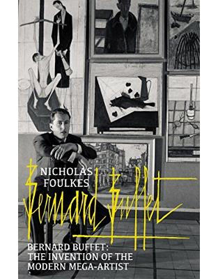 Libraria online eBookshop - Bernard Buffet: The Invention of the Modern Mega-artist - Nicholas Foulkes  - Random House