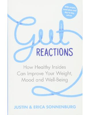 Libraria online eBookshop - Gut Reactions: How Healthy Insides Can Improve Your Weight, Mood and Well-Being - Erica Sonnenburg,  Justin Sonnenburg - Transworld