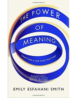 Libraria online eBookshop - The Power of Meaning: Crafting a life that matters - Emily Esfahani Smith - Random House