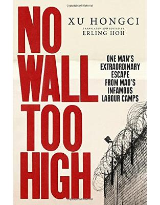 Libraria online eBookshop - No Wall Too High: One Man's Extraordinary Escape from Mao's Infamous Labour Camps -  Xu Hongci, Erling Hoh - Random House