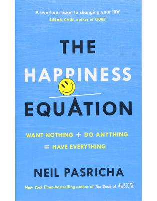 Libraria online eBookshop - The Happiness Equation: Want Nothing + Do Anything = Have Everything - Neil Pasricha - Random House