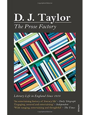 Libraria online eBookshop - The Prose Factory: Literary Life in Britain Since 1918 - D J Taylor  - Random House