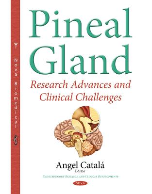Libraria online eBookshop - Pineal Gland: Research Advances & Clinical Challenges (Endocrinology Research Clinica) - Angel Catalá  - Nova Science Publishers