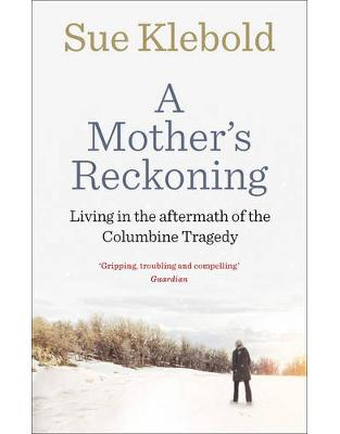 Libraria online eBookshop - A Mother's Reckoning: Living in the aftermath of the Columbine tragedy - Sue Klebold  - Virgin Publishing