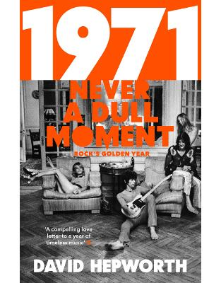Libraria online eBookshop - 1971 - Never a Dull Moment: Rock's Golden Year - David Hepworth  - Transworld