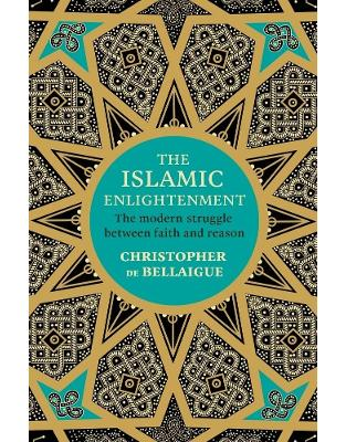 Libraria online eBookshop - The Islamic Enlightenment: The Modern Struggle Between Faith and Reason - Christopher de Bellaigue  - Random House