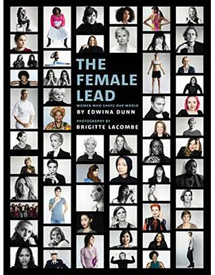 Libraria online eBookshop - The Female Lead: Women Who Shape Our World - Edwina Dunn, Brigitte Lacombe  - Random House