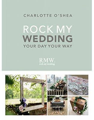 Libraria online eBookshop - Rock My Wedding: Your Day Your Way - Charlotte O'Shea  - Random House