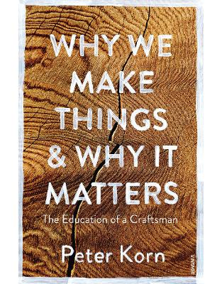 Libraria online eBookshop - Why We Make Things and Why it Matters: The Education of a Craftsman - Peter Korn - Random House