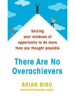 Libraria online eBookshop - There Are No Overachievers: Seizing Your Windows of Opportunity to Do More than You Thought Possible - Brian Biro  - Transworld
