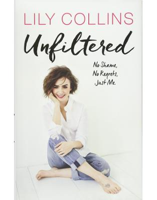Libraria online eBookshop - Unfiltered: No Shame, No Regrets, Just Me - Lily Collins - Random House