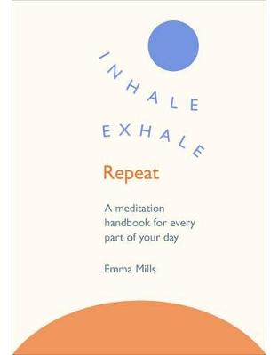 Libraria online eBookshop - Inhale · Exhale · Repeat: A meditation handbook for every part of your day - Emma Mills  - Random House