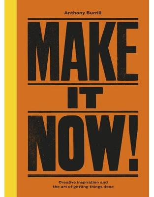 Libraria online eBookshop - Make It Now!: Creative Inspiration and the Art of Getting Things Done - Anthony Burrill  - Virgin Publishing