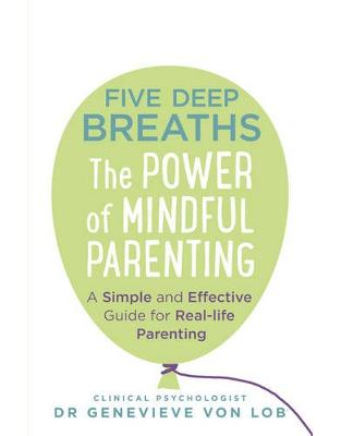 Libraria online eBookshop - Five Deep Breaths: The Power of Mindful Parenting - Dr Genevieve Von Lob  - Transworld