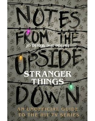 Libraria online eBookshop - Notes From the Upside Down – Inside the World of Stranger Things: An Unofficial Handbook to the Hit TV Series  - Guy Adams  - Random House