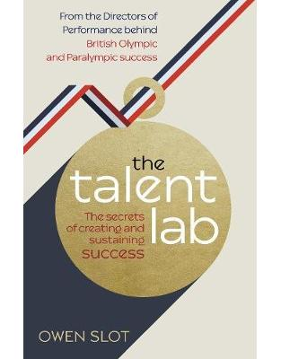 Libraria online eBookshop - The Talent Lab: The secret to finding, creating and sustaining success - Owen Slot,  Simon Timson, Chelsea Warr - Random House