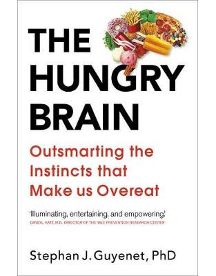 Libraria online eBookshop - The Hungry Brain: Outsmarting the Instincts That Make Us Overeat - Dr Stephan Guyenet  - Random House