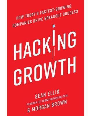 Libraria online eBookshop - Hacking Growth: How Today's Fastest-Growing Companies Drive Breakout Success - Morgan Brown, Sean Ellis  - Virgin Publishing
