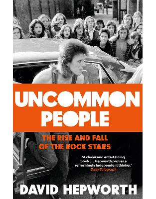 Libraria online eBookshop - Uncommon People: The Rise and Fall of the Rock Stars 1955-1994 - David Hepworth - Transworld