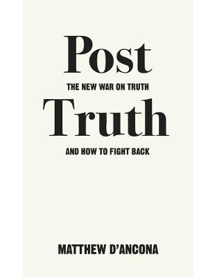 Libraria online eBookshop - Post-Truth: The New War on Truth and How to Fight Back - Matthew d'Ancona - Random House