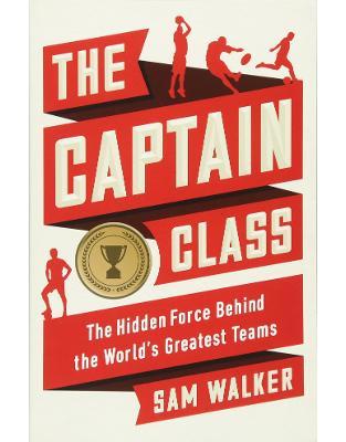 Libraria online eBookshop - The Captain Class: The Hidden Force Behind the World's Greatest Teams - Sam Walker - Random House