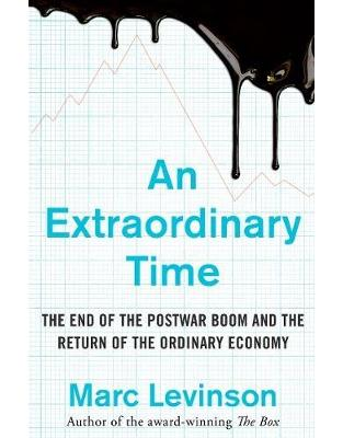Libraria online eBookshop - An Extraordinary Time: The End of the Postwar Boom and the Return of the Ordinary Economy - Marc Levinson  - Random House