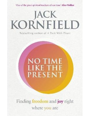 Libraria online eBookshop - No Time Like the Present: Finding Freedom and Joy Where You Are (Good Food Eat Well) - Jack Kornfield - Random House