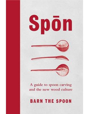 Libraria online eBookshop - Spon: A Guide to Spoon Carving and the New Wood Culture - Barn The Spoon - Virgin Publishing