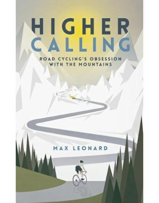 Libraria online eBookshop - Higher Calling: Road Cycling's Obsession with the Mountains - Max Leonard  - Random House