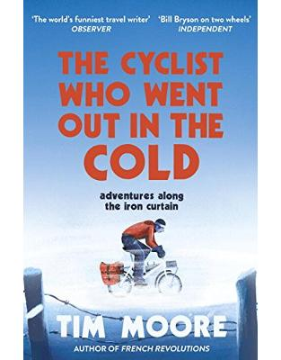 Libraria online eBookshop - The Cyclist Who Went Out in the Cold: Adventures Along the Iron Curtain Trail - Tim Moore  - Random House