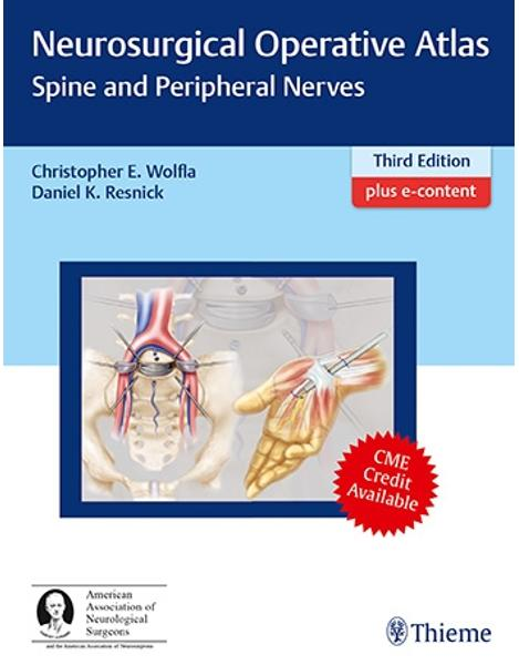 Libraria online eBookshop - Neurosurgical Operative Atlas: Spine and Peripheral Nerves - Daniel K. Resnick, Christopher Wolfla - Thieme