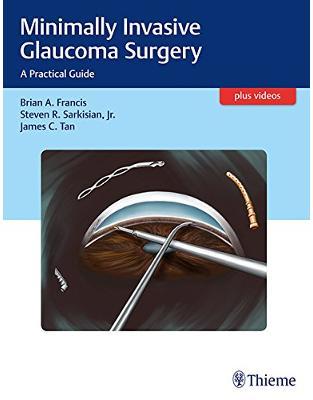 Libraria online eBookshop - Minimally Invasive Glaucoma Surgery: A Practical Guide - Brian Francis, Steven Sarkisian, James C. Tan - Thieme