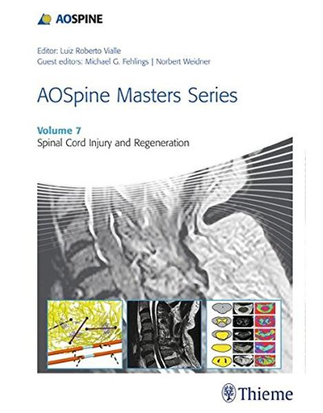 Libraria online eBookshop -  AOSpine Masters Series, Volume 7: Spinal Cord Injury and Regeneration - Michael G. Fehlings, Norbert Weidner  - Thieme
