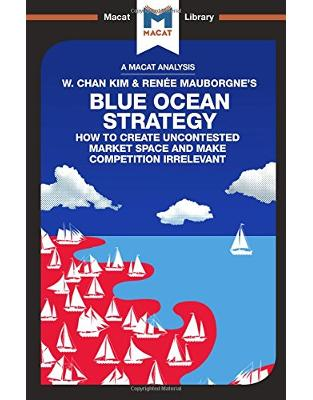 Libraria online eBookshop - Blue Ocean Strategy: How to Create Uncontested Market Space  -  Andreas Mebert, Stephanie Lowe - Macat Library