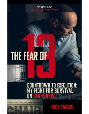 Libraria online eBookshop - The Fear of 13: Countdown to Execution: My Fight for Survival on Death Row - Nick Yarris - Random House