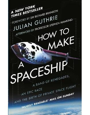 Libraria online eBookshop - How to Make a Spaceship: A Band of Renegades, an Epic Race and the Birth of Private Space Flight - Julian Guthrie, Sir Richard Branson  - Transworld
