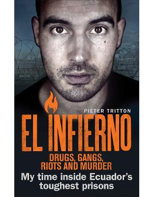 Libraria online eBookshop - El Infierno: Drugs, Gangs, Riots and Murder: My time inside Ecuador's toughest prisons - Pieter Tritton - Random House