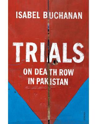 Libraria online eBookshop - Trials: On Death Row in Pakistan - Isabel Buchanan  - Random House